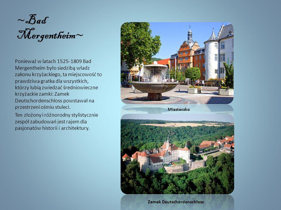 ~ Bad Mergentheim ~ Ponieważ w latach 1525-1809 Bad Mergentheim było siedzibą władz zakonu krzyżackiego, ta miejscowość to prawdziwa gratka dla wszystkich, którzy lubią zwiedzać średniowieczne krzyżackie zamki: Zamek Deutschordenschloss powstawał na przestrzeni ośmiu stuleci.