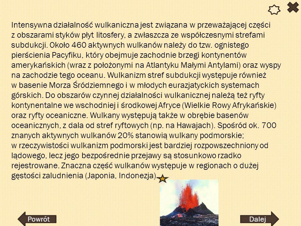 Intensywna działalność wulkaniczna jest związana w przeważającej części z obszarami styków płyt litosfery, a zwłaszcza ze współczesnymi strefami subdu