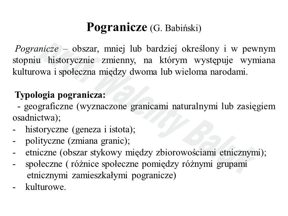 Pogranicze (G. Babiński) Pogranicze – obszar, mniej lub bardziej określony i w pewnym stopniu historycznie zmienny, na którym występuje wymiana kultur