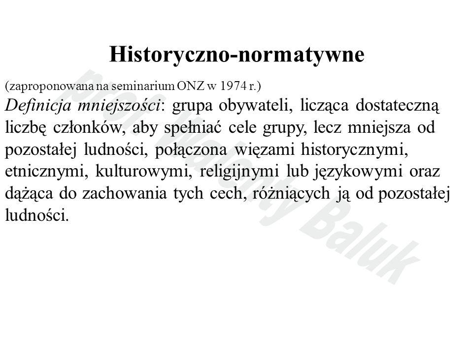 Historyczno-normatywne (zaproponowana na seminarium ONZ w 1974 r.) Definicja mniejszości: grupa obywateli, licząca dostateczną liczbę członków, aby sp