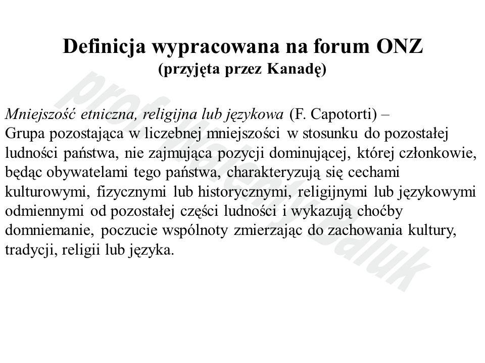 Definicja wypracowana na forum ONZ (przyjęta przez Kanadę) Mniejszość etniczna, religijna lub językowa (F. Capotorti) – Grupa pozostająca w liczebnej