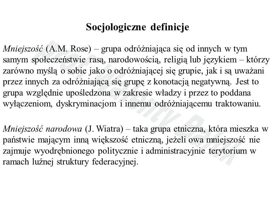 Socjologiczne definicje Mniejszość (A.M. Rose) – grupa odróżniająca się od innych w tym samym społeczeństwie rasą, narodowością, religią lub językiem
