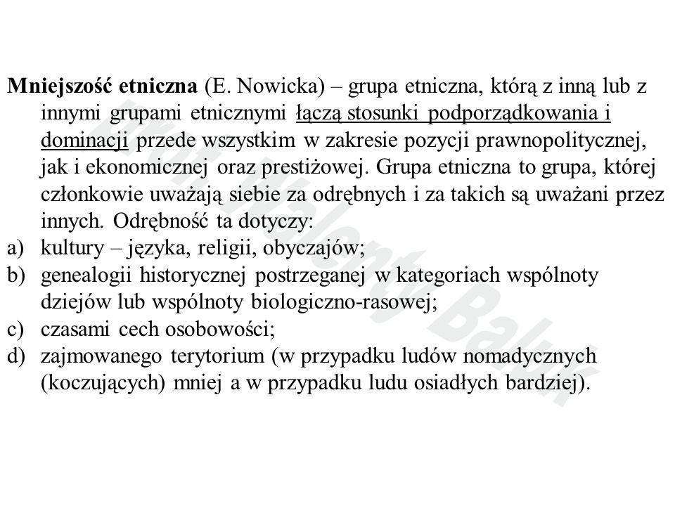 Mniejszość etniczna (E. Nowicka) – grupa etniczna, którą z inną lub z innymi grupami etnicznymi łączą stosunki podporządkowania i dominacji przede wsz