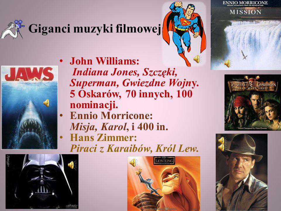 John Williams: Indiana Jones, Szczęki, Superman, Gwiezdne Wojny. 5 Oskarów, 70 innych, 100 nominacji. Ennio Morricone: Misja, Karol, i 400 in. Hans Zi