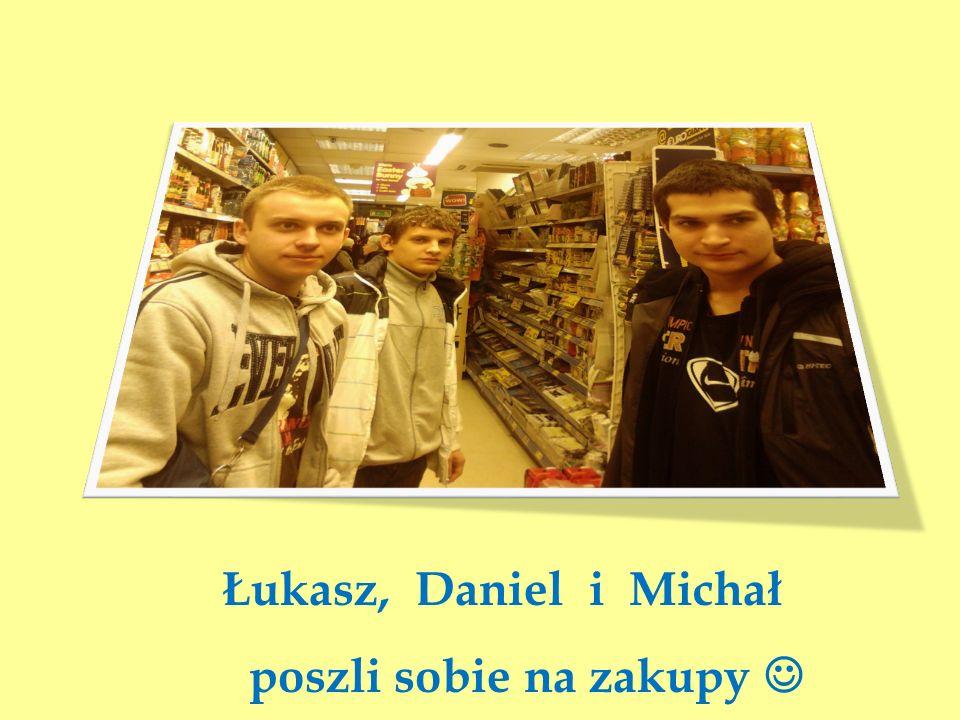 Łukasz, Daniel i Michał poszli sobie na zakupy