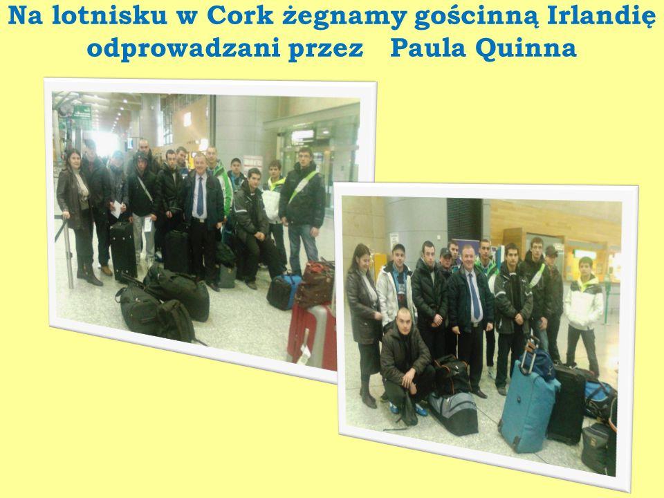 Na lotnisku w Cork żegnamy gościnną Irlandię odprowadzani przez Paula Quinna