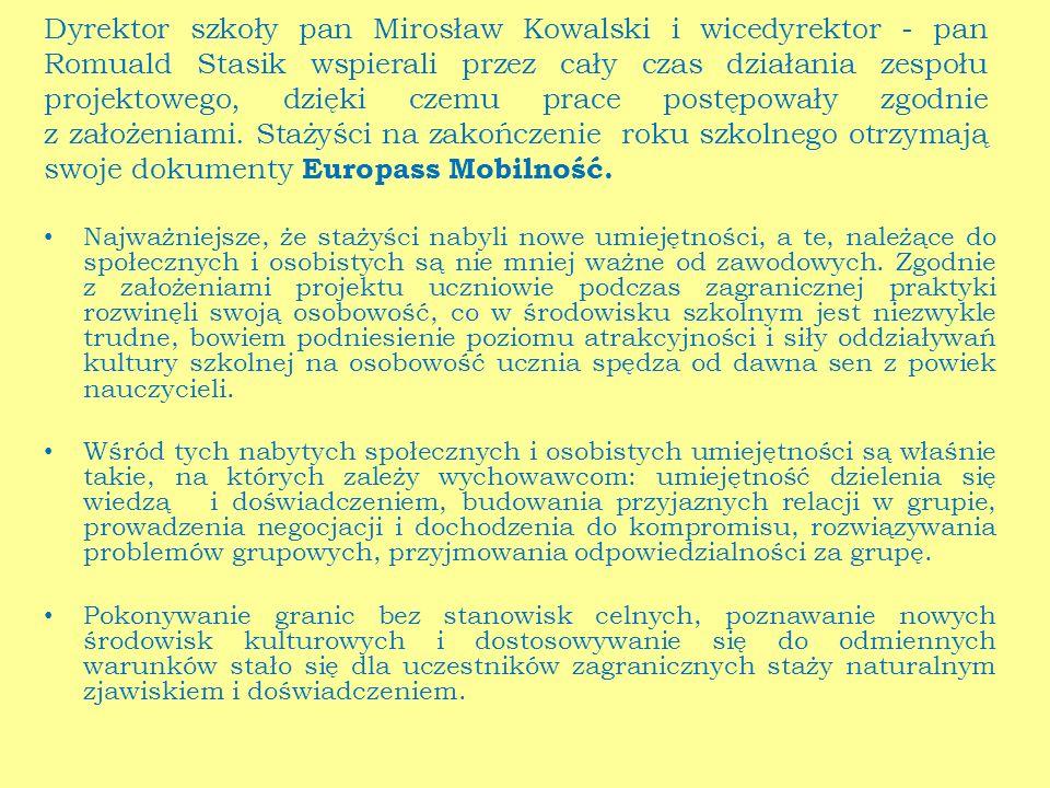 Dyrektor szkoły pan Mirosław Kowalski i wicedyrektor - pan Romuald Stasik wspierali przez cały czas działania zespołu projektowego, dzięki czemu prace