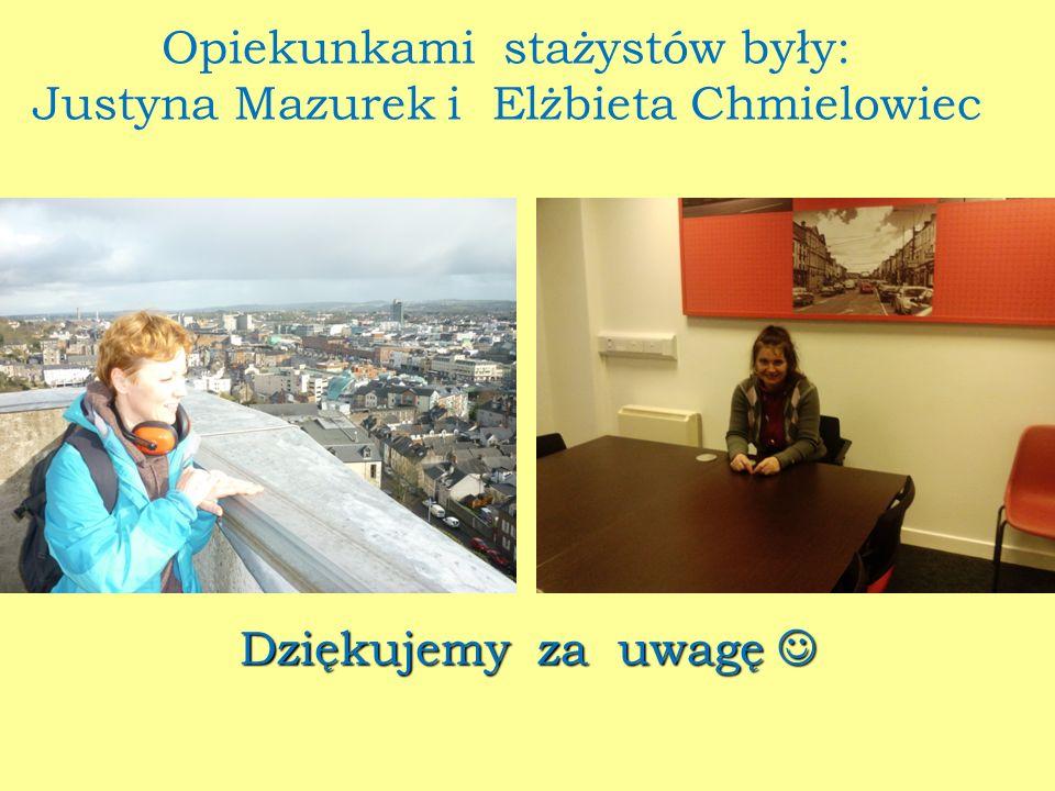 Opiekunkami stażystów były: Justyna Mazurek i Elżbieta Chmielowiec Dziękujemy za uwagę Dziękujemy za uwagę