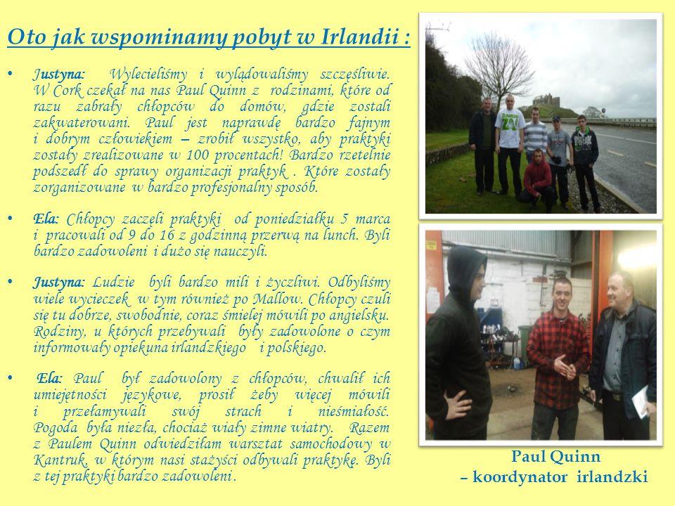 Oto jak wspominamy pobyt w Irlandii : Justyna: Wylecieliśmy i wylądowaliśmy szczęśliwie. W Cork czekał na nas Paul Quinn z rodzinami, które od razu za