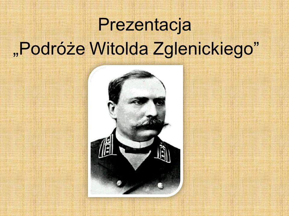 Prezentacja Podróże Witolda Zglenickiego