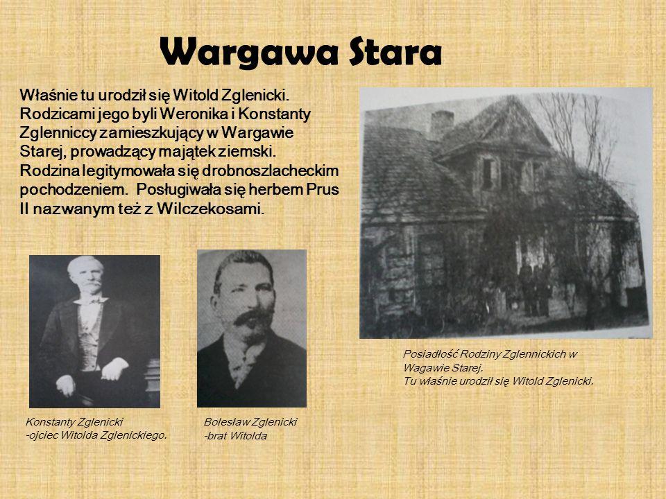 Wargawa Stara Posiadłość Rodziny Zglennickich w Wagawie Starej. Tu właśnie urodził się Witold Zglenicki. Konstanty Zglenicki -ojciec Witolda Zglenicki