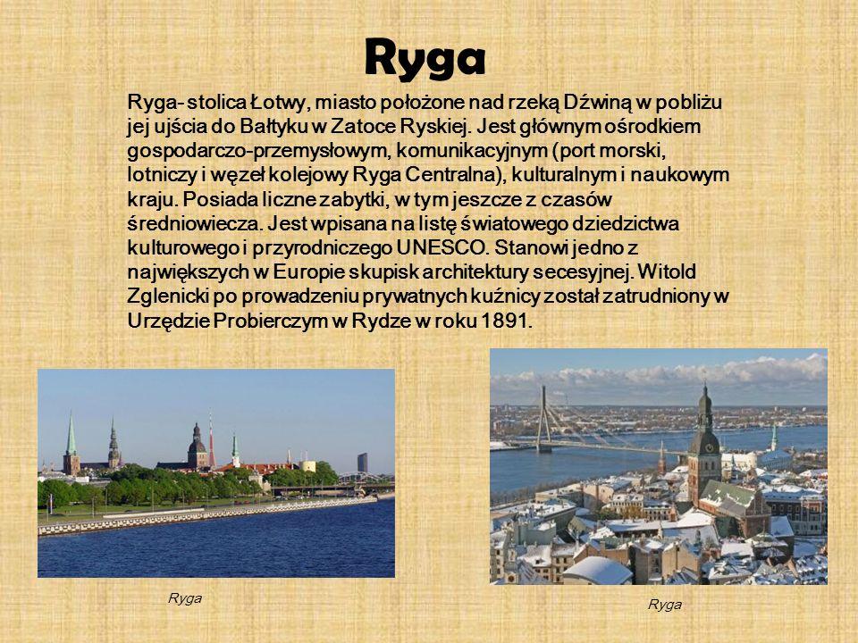 Ryga Ryga- stolica Łotwy, miasto położone nad rzeką Dźwiną w pobliżu jej ujścia do Bałtyku w Zatoce Ryskiej. Jest głównym ośrodkiem gospodarczo-przemy
