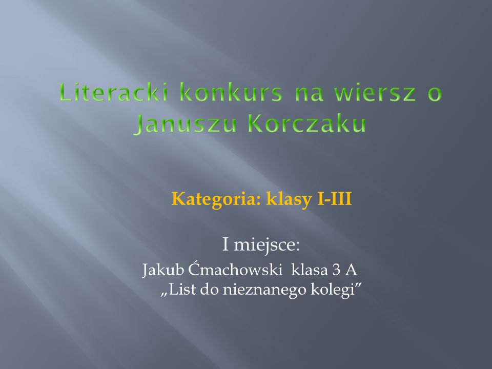 Kategoria: klasy I-III I miejsce: Jakub Ćmachowski klasa 3 A List do nieznanego kolegi