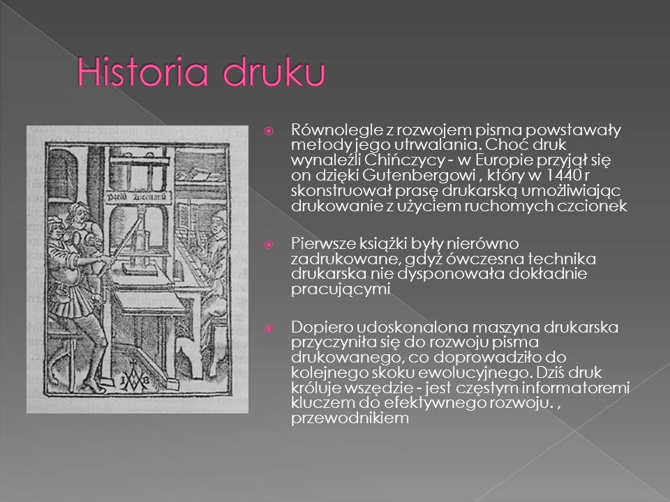 Równolegle z rozwojem pisma powstawały metody jego utrwalania. Choć druk wynaleźli Chińczycy - w Europie przyjął się on dzięki Gutenbergowi, który w 1