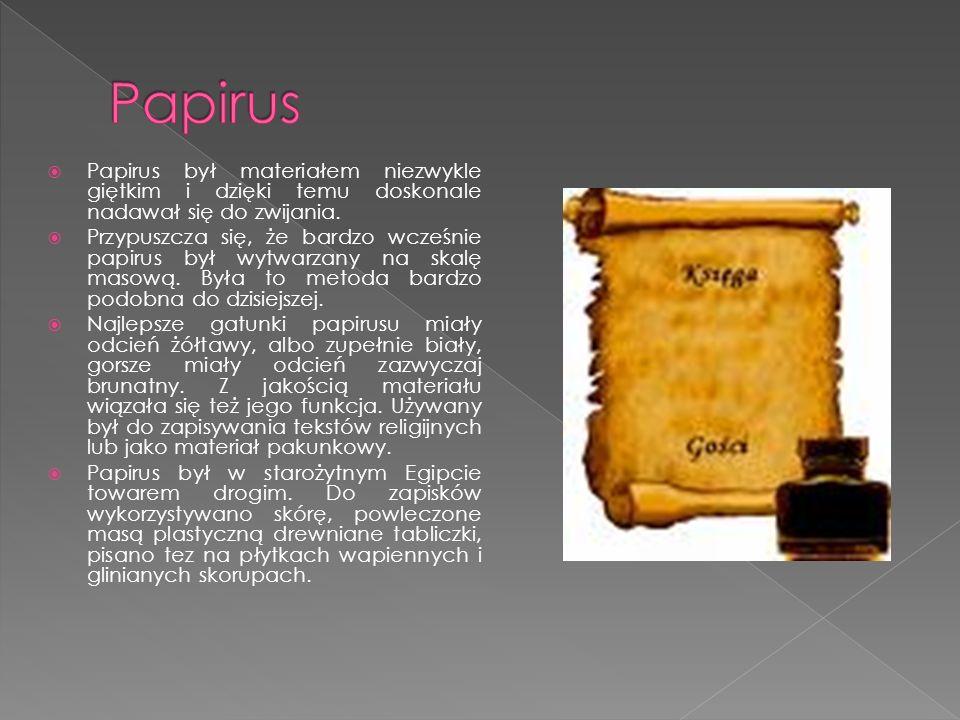 Papirus był materiałem niezwykle giętkim i dzięki temu doskonale nadawał się do zwijania. Przypuszcza się, że bardzo wcześnie papirus był wytwarzany n