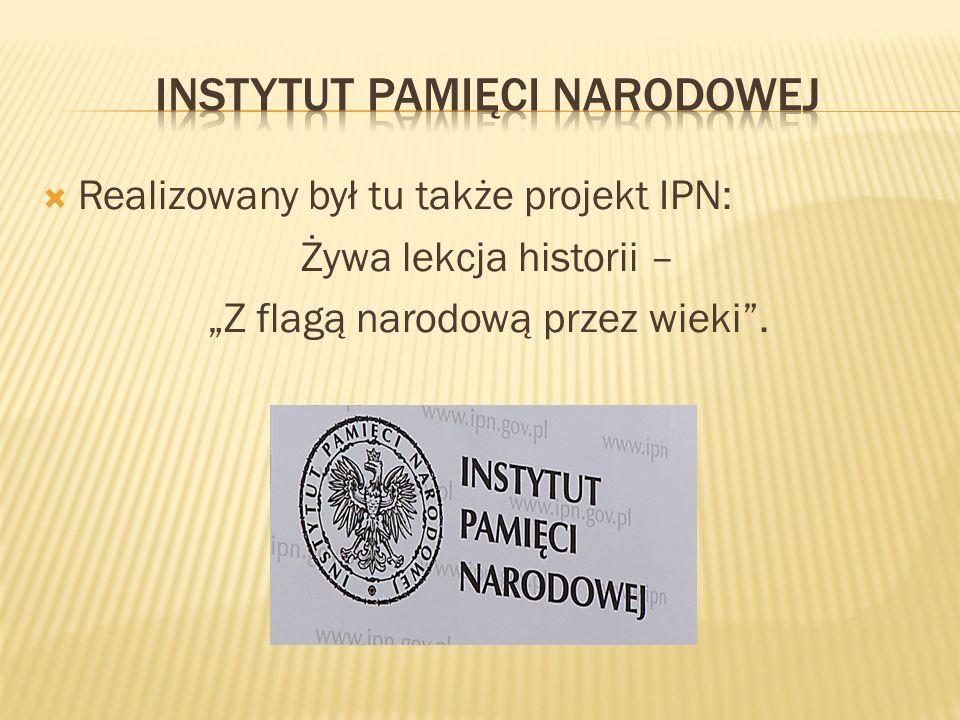 Realizowany był tu także projekt IPN: Żywa lekcja historii – Z flagą narodową przez wieki.