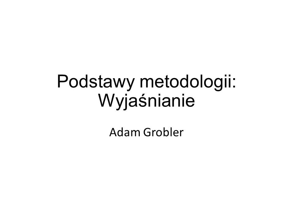 Podstawy metodologii: Wyjaśnianie Adam Grobler