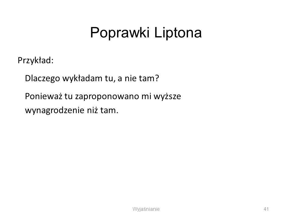 Poprawki Liptona Przykład: Dlaczego wykładam tu, a nie tam? Ponieważ tu zaproponowano mi wyższe wynagrodzenie niż tam. Wyjaśnianie 41