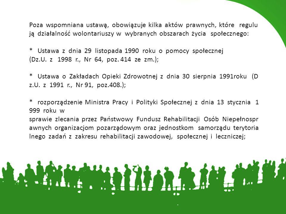 Poza wspomniana ustawą, obowiązuje kilka aktów prawnych, które regulu ją działalność wolontariuszy w wybranych obszarach życia społecznego: * Us