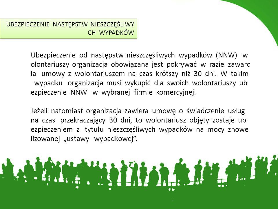 UBEZPIECZENIE OC - ODPOWIEDZIALNOŚCI CYWILNEJ Przepisy ustawy nie nakazują ubezpieczania wolontariuszy w zakresie odpowiedzialności cywilnej, to warto nad wykupienie m takiego ubezpieczenia się zastanowić.
