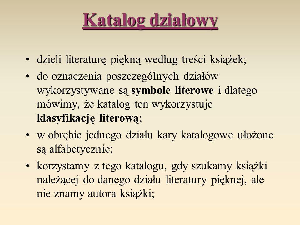 Katalog działowy dzieli literaturę piękną według treści książek; do oznaczenia poszczególnych działów wykorzystywane są symbole literowe i dlatego mów