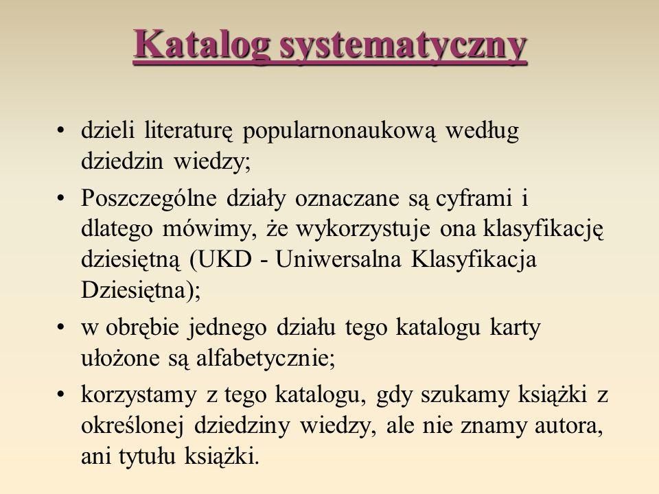 Katalog systematyczny dzieli literaturę popularnonaukową według dziedzin wiedzy; Poszczególne działy oznaczane są cyframi i dlatego mówimy, że wykorzy
