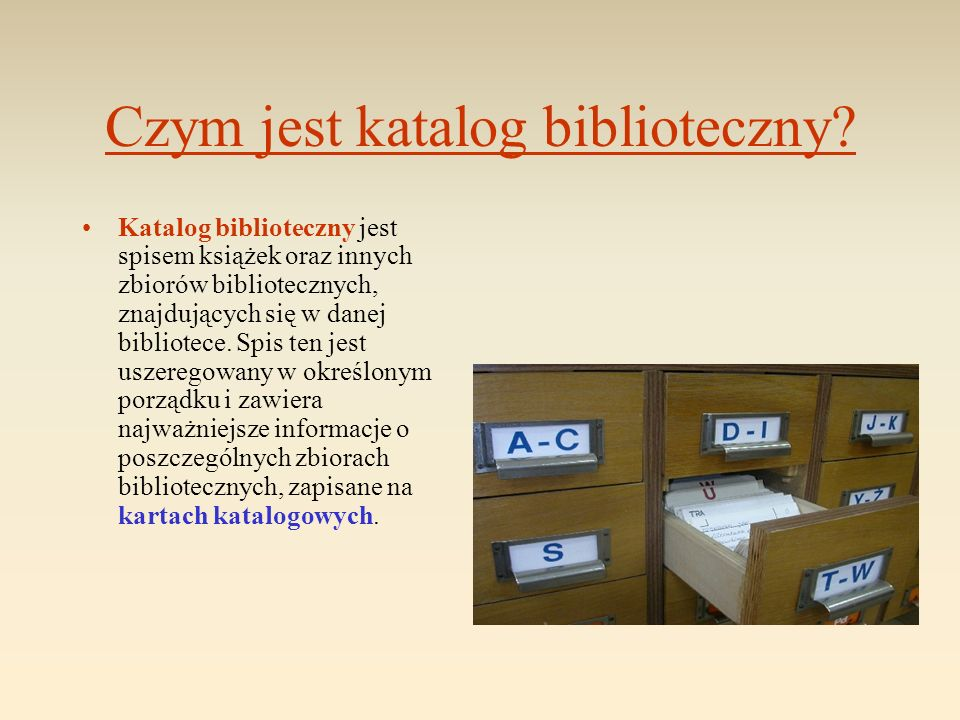 Porównanie katalogów KATALOGI FORMALNE karty katalogowe ułożone są tylko wg alfabetu; korzystamy z nich, gdy znamy autora książki (katalog alfabetyczny) lub gdy znamy tytuł książki (katalog tytułowy).