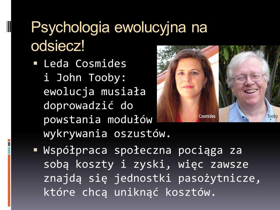 Psychologia ewolucyjna na odsiecz! Leda Cosmides i John Tooby: ewolucja musiała doprowadzić do powstania modułów wykrywania oszustów. Współpraca społe