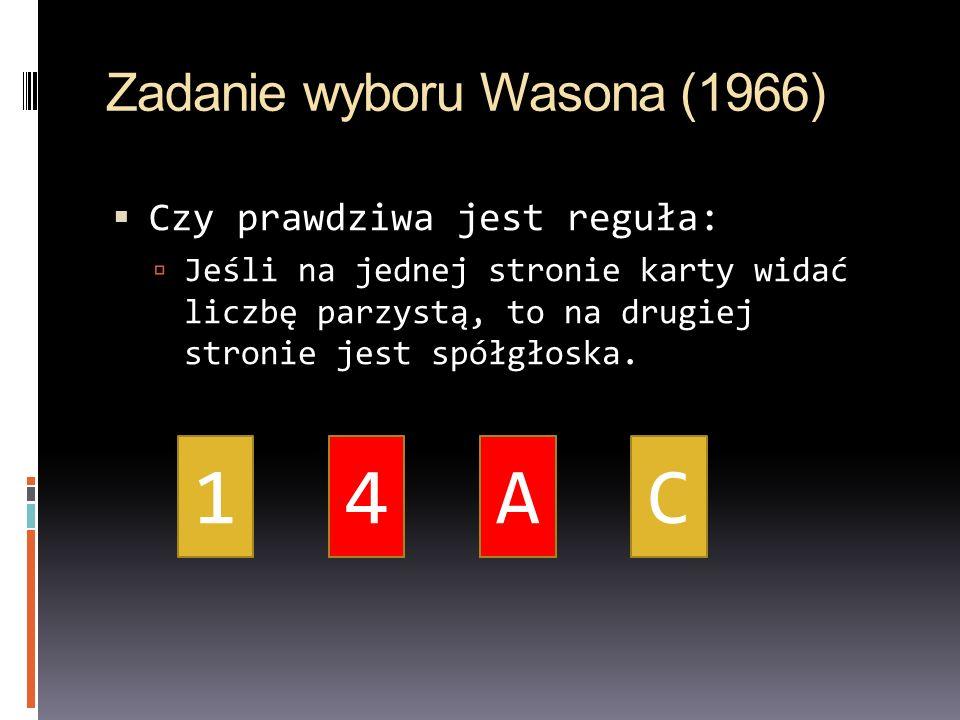 A4A4 Zadanie wyboru Wasona (1966) Czy prawdziwa jest reguła: Jeśli na jednej stronie karty widać liczbę parzystą, to na drugiej stronie jest spółgłosk