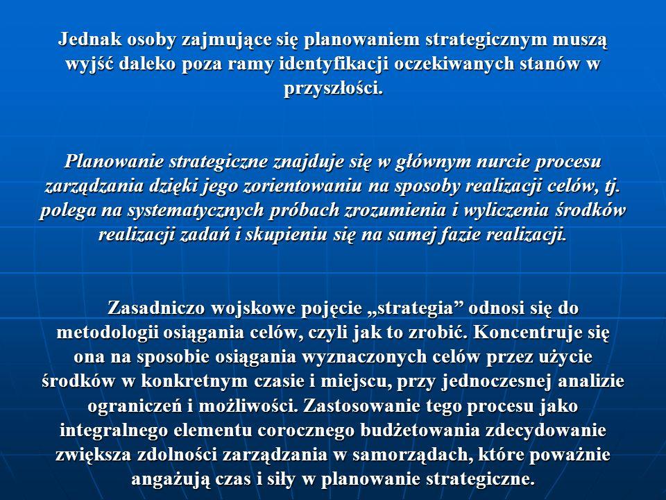 Podjęcie przez jednostki samorządowe prac w zakresie wprowadzania zarządzania strategicznego wiąże się z wprowadzeniem systemu, który powinien przynosić korzyści zarówno społeczeństwu, jak i władzom samorządowym.
