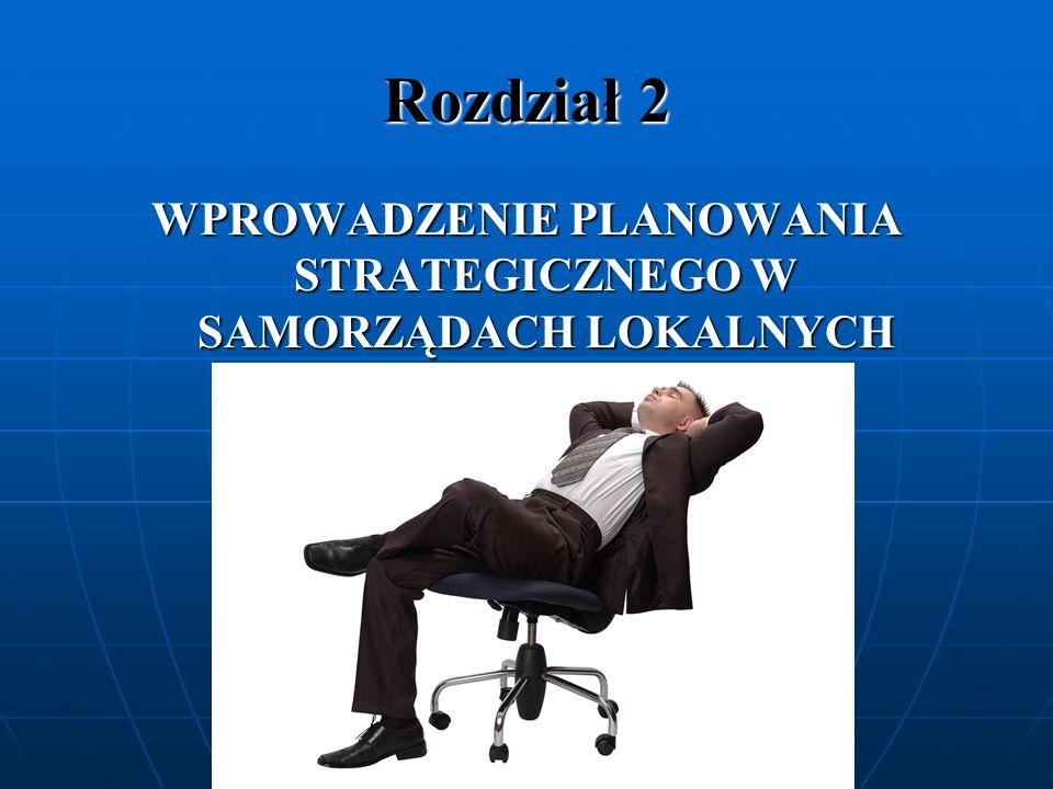 Cel: W niniejszym rozdziale opisujemy kroki konieczne do skutecznego wprowadzenia planowania strategicznego w samorządach.