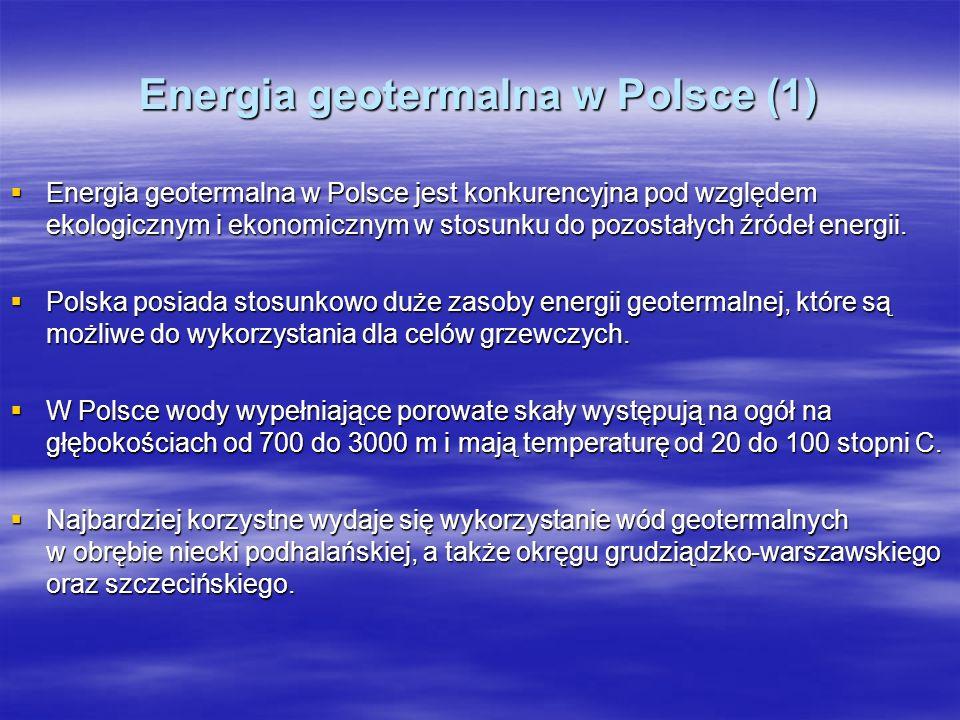 Energia geotermalna w Polsce (1) Energia geotermalna w Polsce jest konkurencyjna pod względem ekologicznym i ekonomicznym w stosunku do pozostałych źr