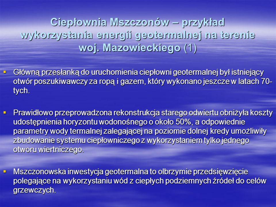 Ciepłownia Mszczonów – przykład wykorzystania energii geotermalnej na terenie woj. Mazowieckiego (1) Główną przesłanką do uruchomienia ciepłowni geote