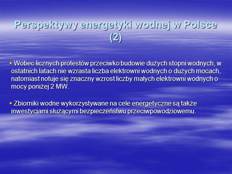 Perspektywy energetyki wodnej w Polsce (2) Wobec licznych protestów przeciwko budowie dużych stopni wodnych, w ostatnich latach nie wzrasta liczba ele