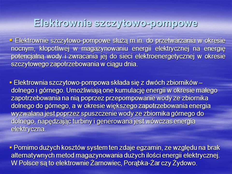 Elektrownie szczytowo-pompowe Elektrownie szczytowo-pompowe służą m.in. do przetwarzania w okresie nocnym, kłopotliwej w magazynowaniu energii elektry