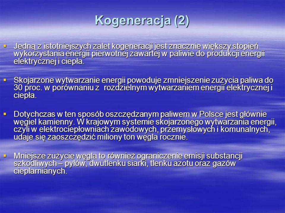 Kogeneracja (2) Jedną z istotniejszych zalet kogeneracji jest znacznie większy stopień wykorzystania energii pierwotnej zawartej w paliwie do produkcj