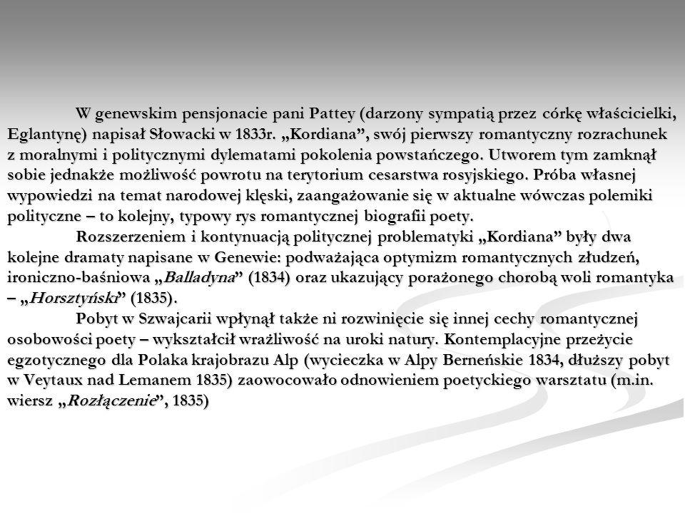W genewskim pensjonacie pani Pattey (darzony sympatią przez córkę właścicielki, Eglantynę) napisał Słowacki w 1833r. Kordiana, swój pierwszy romantycz
