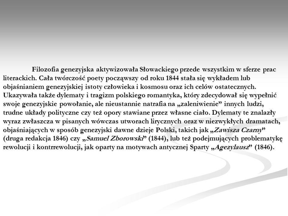 Filozofia genezyjska aktywizowała Słowackiego przede wszystkim w sferze prac literackich. Cała twórczość poety począwszy od roku 1844 stała się wykład