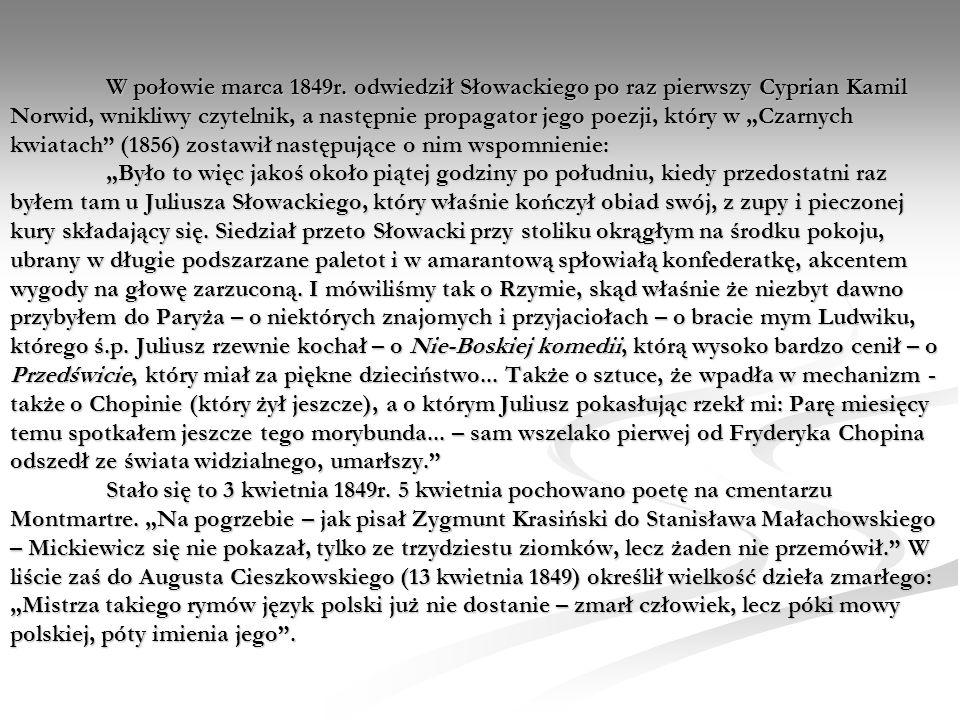 W połowie marca 1849r. odwiedził Słowackiego po raz pierwszy Cyprian Kamil Norwid, wnikliwy czytelnik, a następnie propagator jego poezji, który w Cza