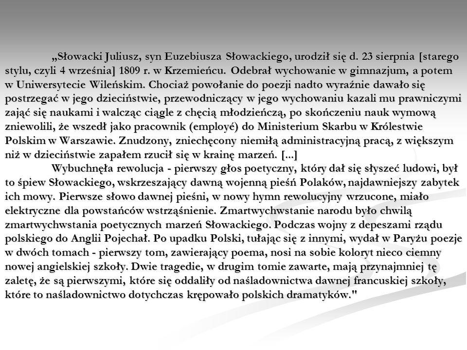 Słowacki Juliusz, syn Euzebiusza Słowackiego, urodził się d. 23 sierpnia [starego stylu, czyli 4 września] 1809 r. w Krzemieńcu. Odebrał wychowanie w