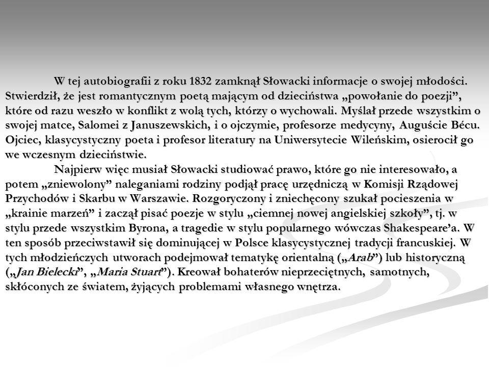 W tej autobiografii z roku 1832 zamknął Słowacki informacje o swojej młodości. Stwierdził, że jest romantycznym poetą mającym od dzieciństwa powołanie