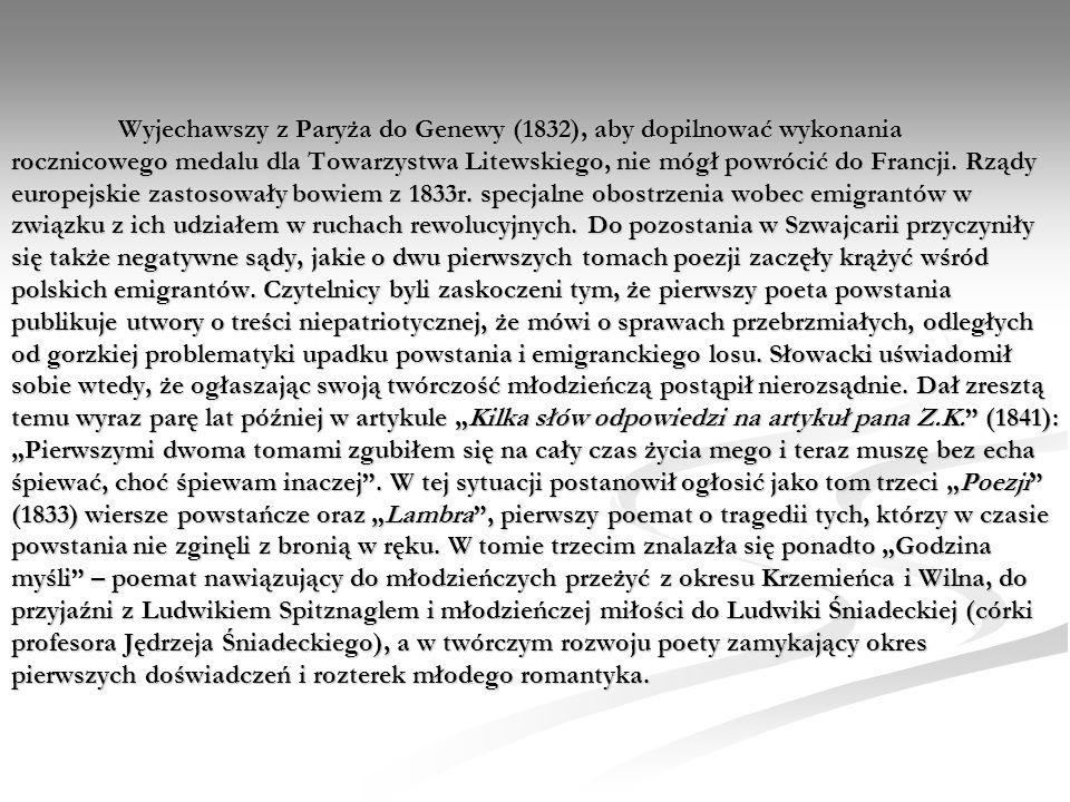 Wyjechawszy z Paryża do Genewy (1832), aby dopilnować wykonania rocznicowego medalu dla Towarzystwa Litewskiego, nie mógł powrócić do Francji. Rządy e