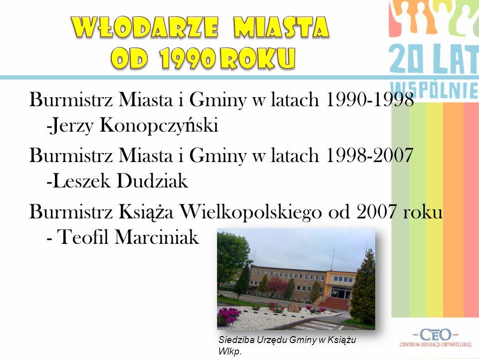 Burmistrz Miasta i Gminy w latach 1990-1998 -Jerzy Konopczy ń ski Burmistrz Miasta i Gminy w latach 1998-2007 -Leszek Dudziak Burmistrz Ksi ąż a Wielk