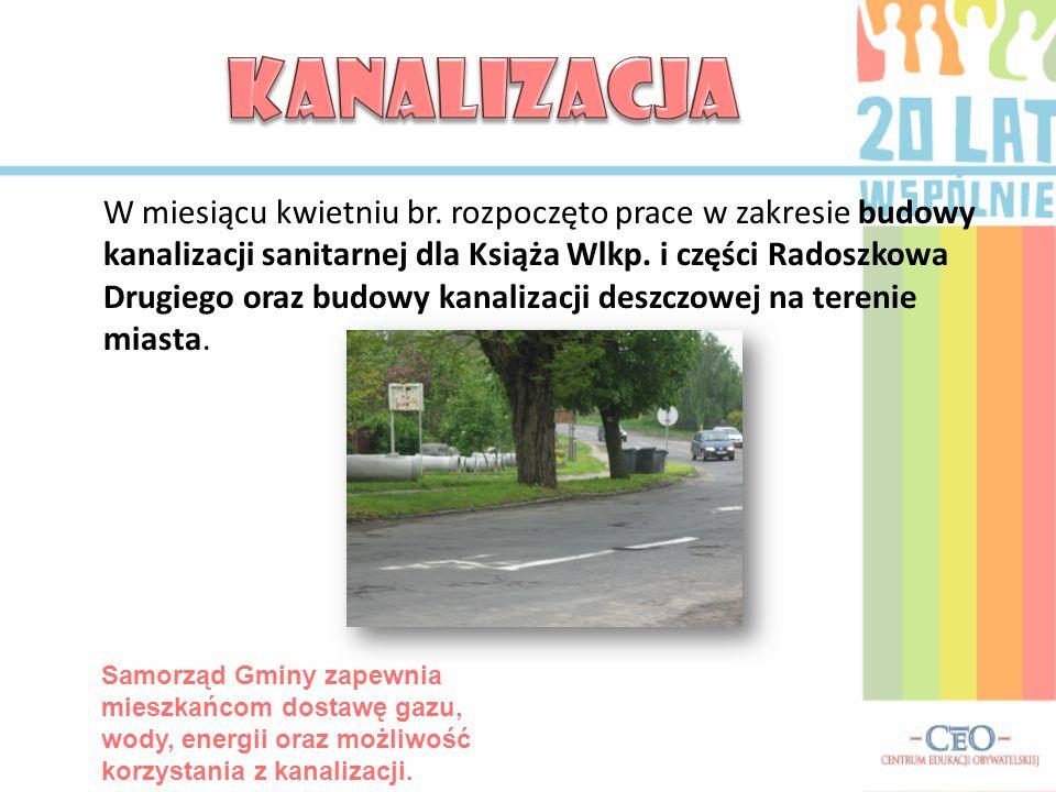 W miesiącu kwietniu br. rozpoczęto prace w zakresie budowy kanalizacji sanitarnej dla Książa Wlkp. i części Radoszkowa Drugiego oraz budowy kanalizacj