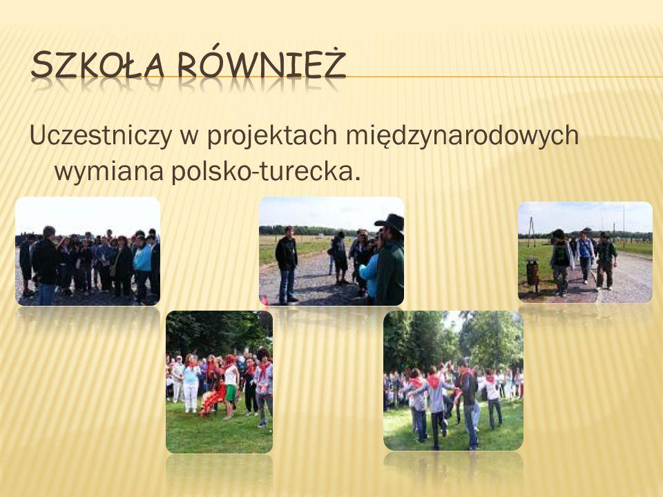 Uczestniczy w projektach międzynarodowych wymiana polsko-turecka.