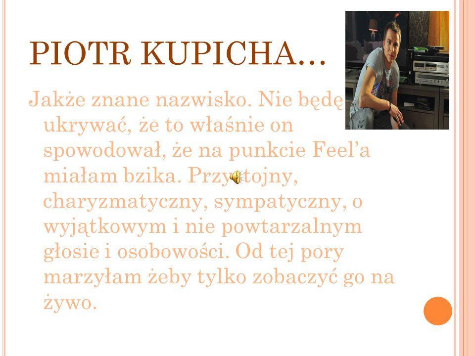 PIOTR KUPICHA… Jakże znane nazwisko.