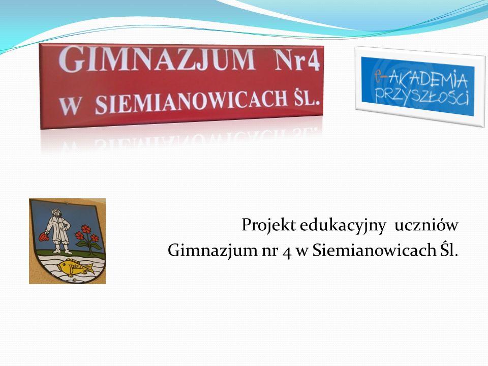 Projekt edukacyjny uczniów Gimnazjum nr 4 w Siemianowicach Śl.