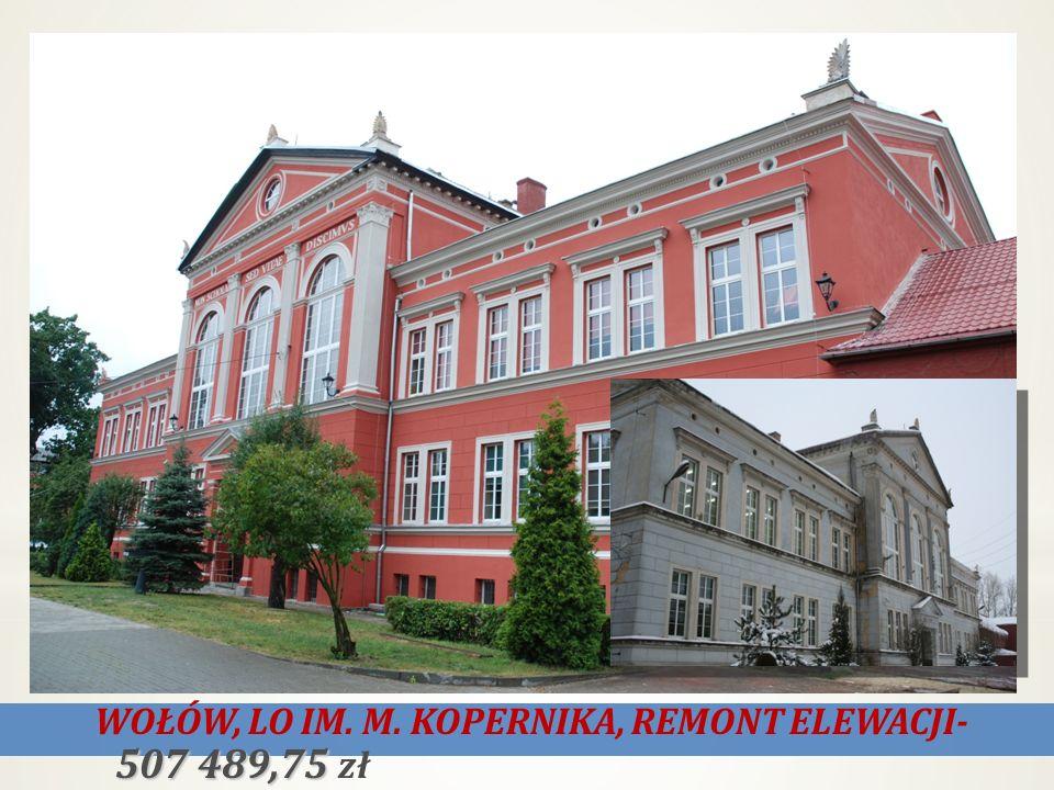 507 489,75 WOŁÓW, LO IM. M. KOPERNIKA, REMONT ELEWACJI- 507 489,75 zł