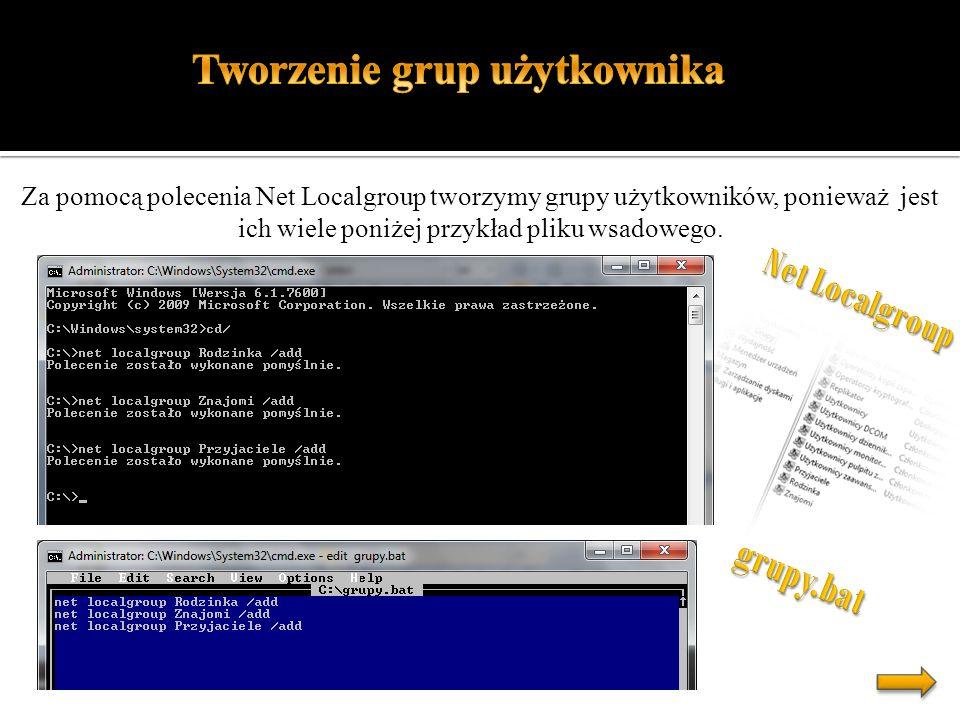 Za pomocą polecenia Net Localgroup tworzymy grupy użytkowników, ponieważ jest ich wiele poniżej przykład pliku wsadowego.