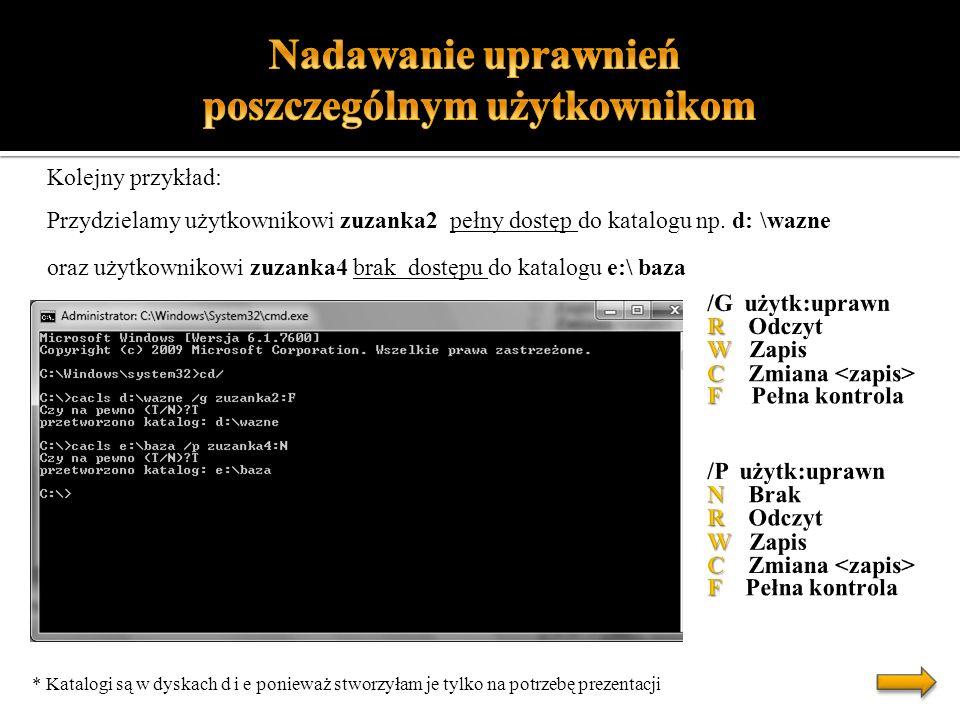 Kolejny przykład: Przydzielamy użytkownikowi zuzanka2 pełny dostęp do katalogu np. d: \wazne oraz użytkownikowi zuzanka4 brak dostępu do katalogu e:\